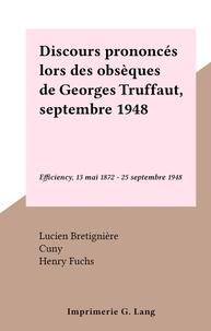 Lucien Bretignière et  Cuny - Discours prononcés lors des obsèques de Georges Truffaut, septembre 1948 - Efficiency, 13 mai 1872 - 25 septembre 1948.