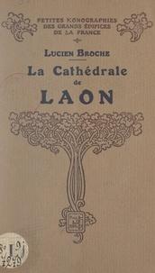 Lucien Broche et Marcel Aubert - La cathédrale de Laon.