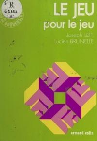 Lucien Brunelle et Joseph Leif - Le jeu pour le jeu.