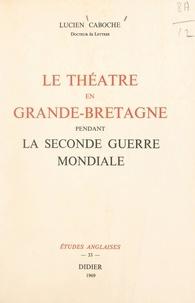 Lucien Caboche - Le théâtre en Grande-Bretagne pendant la Seconde Guerre mondiale.