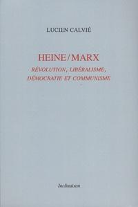 Lucien Calvié - Heine/Marx - Révolution, libéralisme, démocratie et communisme.