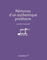 Lucien Cancouët et  Alain - Mémoires d'un authentique prolétaire.