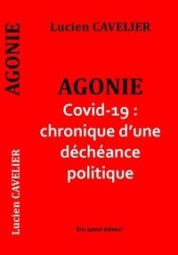 Lucien Cavelier - Agonie Covid-19 : chronique d'une déchéance politique.
