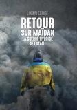 Lucien Cerise - Retour sur Maïden - La guerre hybride de l'OTAN.