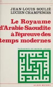 Lucien Champenois et Jean-Louis Soulié - Le royaume d'Arabie saoudite à l'épreuve des temps modernes - Un homme providentiel : Fayçal.