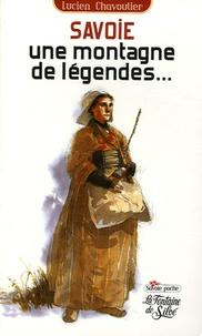 Lucien Chavoutier - Savoie, une montagne de légende.