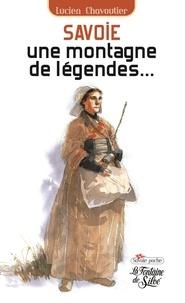 Lucien Chavoutier - Savoie, une montagne de légendes....