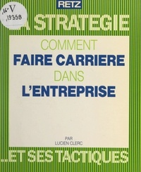 Lucien Clerc et Marie-Hélène Roy - Comment faire carrière dans l'entreprise.
