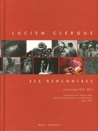 Lucien Clergue et François Hébel - Lucien Clergue, ses rencontres - Photographies 1953-2013.
