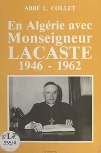 Lucien Collet et Janvier Ferrara - En Algérie avec Monseigneur Bertrand Lacaste - Oran, 1946-1962.
