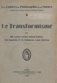 Lucien Cuénot et Roland Dalbiez - Le transformisme.
