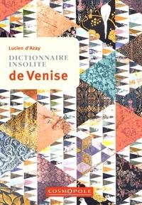 Lucien d' Azay - Dictionnaire insolite de Venise.