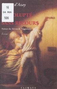 """Lucien d'Azay - La volupté sans recours (autour du """"Verrou"""" de Fragonard)."""