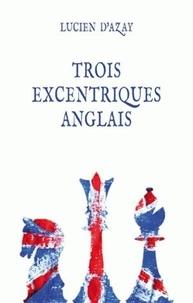 Lucien d' Azay - Trois excentriques anglais.