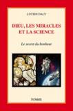Lucien Daly - Dieu, les miracles et la science - Le secret du bonheur.