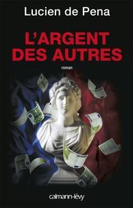 Lucien de Pena - L'argent des autres.