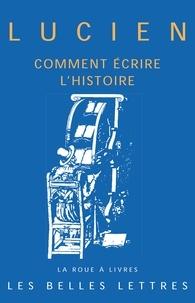 Lucien de Samosate - Comment écrire l'histoire.