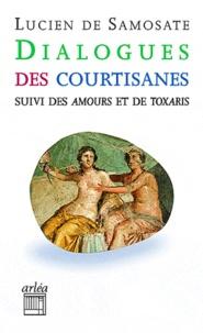 Lucien de Samosate - Dialogues des courtisanes - Suivi des Amours et de Toxaris.