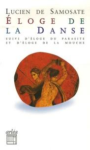 Lucien de Samosate - Eloge de la danse - Suivi de Eloge du parasitisme et Eloge de la mouche.