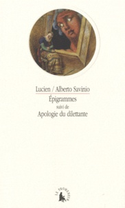 Lucien de Samosate et Alberto Savinio - Epigrammes suivi de Apologie du dilettante.