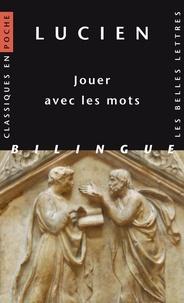 Lucien de Samosate - Jouer avec les mots.