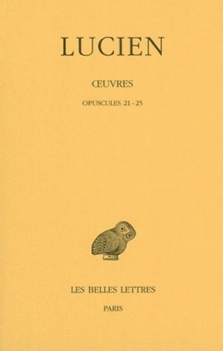 Lucien de Samosate - Oeuvres - Tome 3, Opuscules 21-25.
