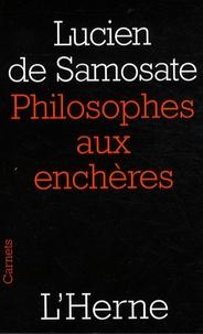 Lucien de Samosate - Philosophes aux enchères - Et autres textes.