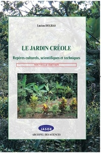 Lucien Degras - Le jardin créole - Repères culturels, scientifiques et techniques.