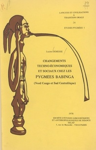 Lucien Demesse - Changements techno-économiques et sociaux chez les Pygmées babinga (Nord Congo et Sud Centrafrique) : Texte.