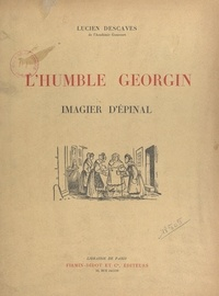 Lucien Descaves - L'humble Georgin - Imagier d'Épinal.
