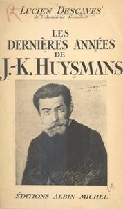 Lucien Descaves - Les dernières années de J.-K. Huysmans.