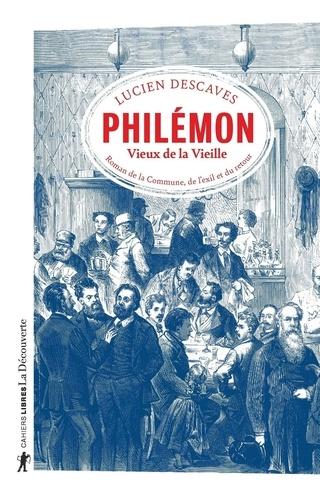 Lucien Descaves - Philémon, Vieux de la Vieille - Roman de la Commune, de l'exil et du retour.