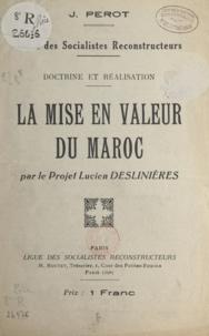 Lucien Deslinières et J. Perot - La mise en valeur du Maroc par le projet Lucien Deslinières.