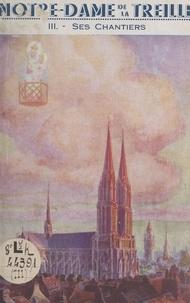 Lucien Detrez et Ch. Leroy - Notre-Dame de la Treille (3). Ses chantiers, la genèse d'une cathédrale.