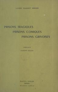 Lucien Diamant Berger et André Gillois - Prisons tragiques, prisons comiques, prisons grivoises.