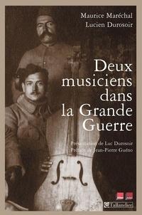 Lucien Durosoir et Maurice Marechal - Deux musiciens dans la Grande Guerre.