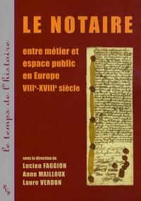 Lucien Faggion et Anne Mailloux - Le notaire - Entre métier et espace public en Europe VIII-XVIIIe siècle.