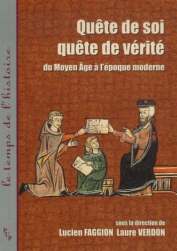 Lucien Faggion et Laure Verdon - Quête de soi, quête de vérité - Du Moyen Age à l'époque moderne.