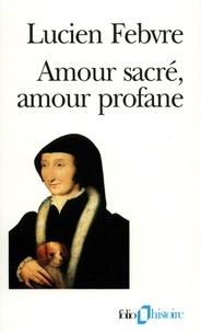 Lucien Febvre - Amour sacré, amour profane - Autour de l'Heptaméron.