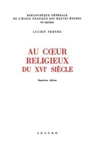 Lucien Febvre - Au coeur religieux du XVIème siècle. - 2ème édition.