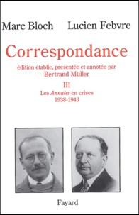 Lucien Febvre et Marc Bloch - Correspondance - Volume 3, Les Annales en crises (1938-1943).