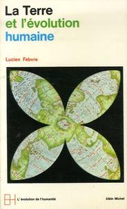 Lucien Febvre - La Terre et l'évolution humaine - Introduction géographique à l'histoire.
