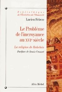 Lucien Febvre et Lucien Febvre - Le Problème de l'incroyance au XVIº siècle.