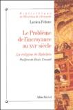 Lucien Febvre - Le problème de l'incroyance au XVIème siècle. - La religion de Rabelais.