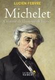 Lucien Febvre - Michelet, créateur de l'Histoire de France - Cours au Collège de France, 1943-1944.