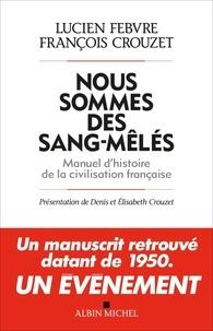 Lucien Febvre et François Crouzet - Nous sommes des sang-mêlés - Manuel d'histoire de la civilisation française.