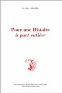 Lucien Febvre - Pour une Histoire à part entière.