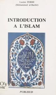 Lucien Ferré et Mohammed Al-Bachir - Introduction à l'Islam.