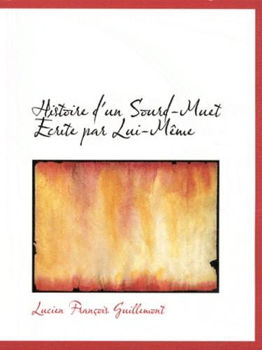 Lucien François Guillemont - Histoire d'un sourd-muet écrite par lui-même.