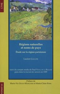 Régions naturelles et noms de pays- Etude sur la région parisienne - Lucien Gallois |